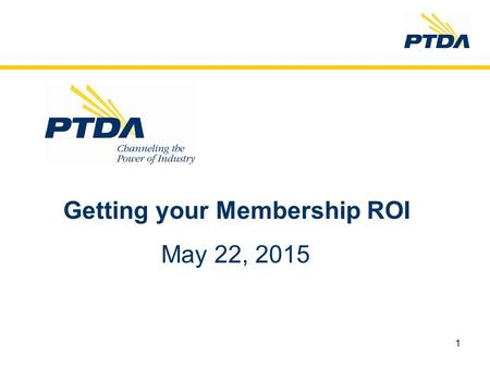 1 Getting your Membership ROI May 22, 2015. 2 GETTING YOUR MEMBERSHIP ROI Member Advantages $50,000 worth of information for your membership dues investment.