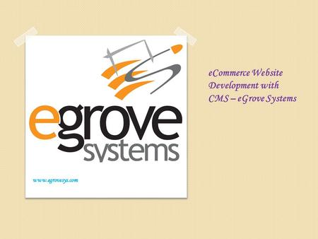 ECommerce Website Development with CMS – eGrove Systems www.egrovesys.com.