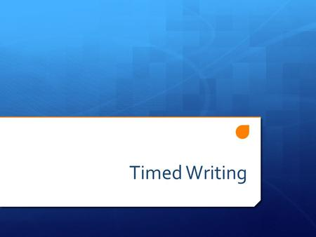 Timed Writing. Why?  When will I ever need to write a well- crafted essay in 45 minutes or less?  Answers: SATs, Final Exams, PSATs, college applications,