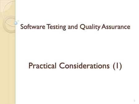 Software Testing and Quality Assurance Practical Considerations (1) 1.