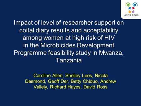 Impact of level of researcher support on coital diary results and acceptability among women at high risk of HIV in the Microbicides Development Programme.