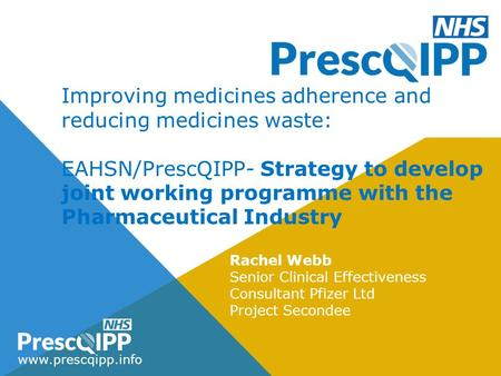 Www.prescqipp.info Improving medicines adherence and reducing medicines waste: EAHSN/PrescQIPP- Strategy to develop joint working programme with the Pharmaceutical.