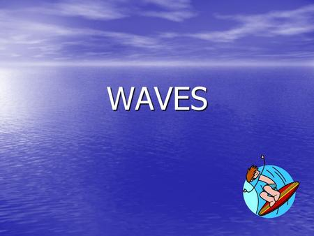 WAVES. THE NATURE OF WAVES TYPES OF WAVES: 1. Transverse—matter moves back and forth at right angles to the direction that the wave travels 2. Compressional.