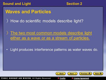 Sound and LightSection 2 Waves and Particles 〉 How do scientific models describe light? 〉 The two most common models describe light either as a wave or.