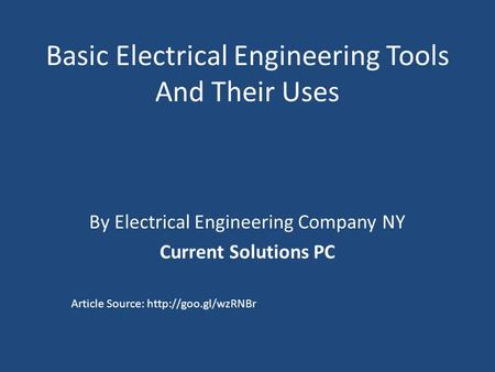 Basic Electrical Engineering Tools And Their Uses By Electrical Engineering Company NY Current Solutions PC Article Source: