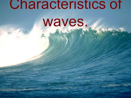 Characteristics of waves.. The Nature of Waves What is a wave? A wave is a repeating disturbance or movement that transfers energy through matter or space.
