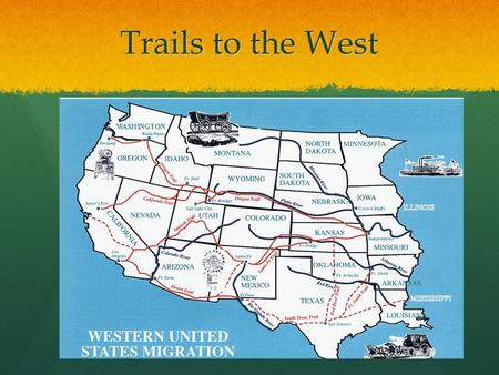 Trails to the West. The Oregon Trail The Santa Fe Trail.