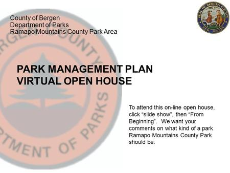 PARK MANAGEMENT PLAN VIRTUAL OPEN HOUSE County of Bergen Department of Parks Ramapo Mountains County Park Area To attend this on-line open house, click.