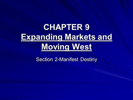 CHAPTER 9 Expanding Markets and Moving West Section 2-Manifest Destiny.