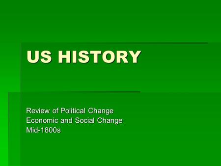 US HISTORY Review of Political Change Economic and Social Change Mid-1800s.
