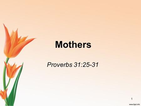 Mothers Proverbs 31:25-31 1. The Family, As God Designed It, Consists of: The Husband, the male figure in the marriage relationship. Matthew 19:3-6; Genesis.