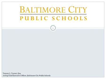 Tammy L. Turner, Esq. Acting Chief Executive Officer, Baltimore City Public Schools 1.