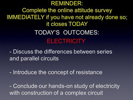 - Discuss the differences between series and parallel circuits - Introduce the concept of resistance - Conclude our hands-on study of electricity with.