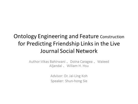 Ontology Engineering and Feature Construction for Predicting Friendship Links in the Live Journal Social Network Author:Vikas Bahirwani 、 Doina Caragea.