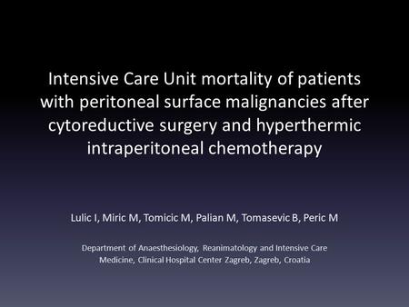 Intensive Care Unit mortality of patients with peritoneal surface malignancies after cytoreductive surgery and hyperthermic intraperitoneal chemotherapy.