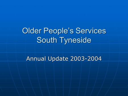 Older People's Services South Tyneside Annual Update 2003-2004.
