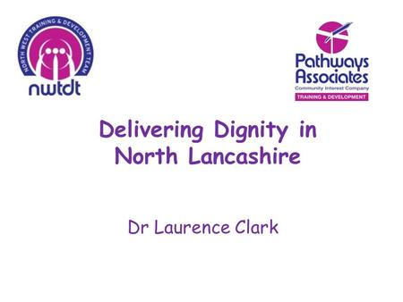 Dr Laurence Clark Delivering Dignity in North Lancashire.