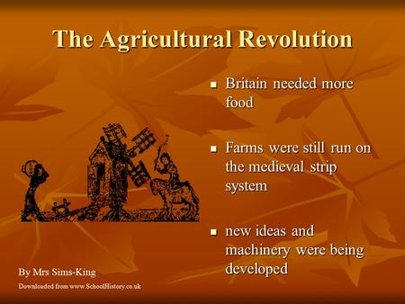 The Agricultural Revolution Britain needed more food Britain needed more food Farms were still run on the medieval strip system Farms were still run on.