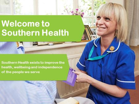 Welcome to Southern Health Southern Health exists to improve the health, wellbeing and independence of the people we serve.