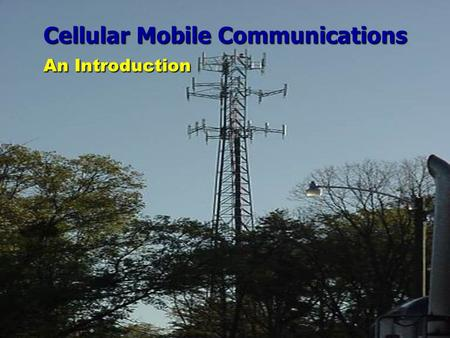 Cellular Mobile Communications An Introduction.  Several Types of Mobile Radio Systems  Garage Door Controller [<100 MHz]  Remote Controllers [TV/VCR/DISH][Infra-Red:
