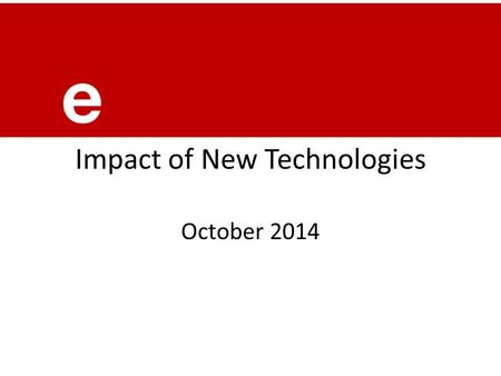 Impact of New Technologies October 2014 1. We are seeing the start of an OTT world  OTT - Delivery of video content over IP, typically on open networks,
