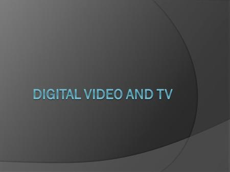 Digital video  Digital video has become a major source of information, because currently there are many different devices with the function of video.