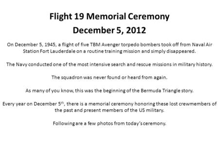 Flight 19 Memorial Ceremony December 5, 2012 On December 5, 1945, a flight of five TBM Avenger torpedo bombers took off from Naval Air Station Fort Lauderdale.