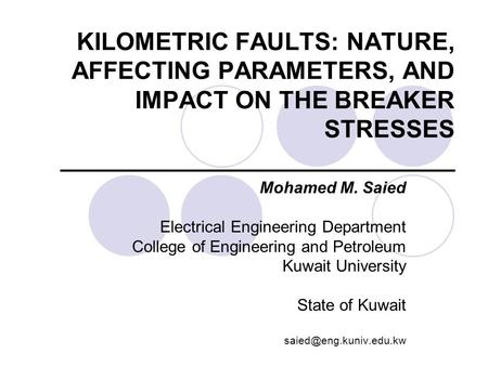 KILOMETRIC FAULTS: NATURE, AFFECTING PARAMETERS, AND IMPACT ON THE BREAKER STRESSES _____________________________ Mohamed M. Saied Electrical Engineering.
