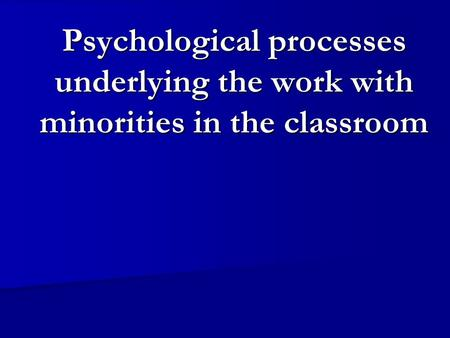 Psychological processes underlying the work with minorities in the classroom.