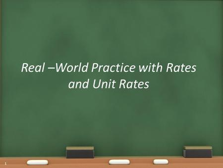 Real –World Practice with Rates and Unit Rates 1.