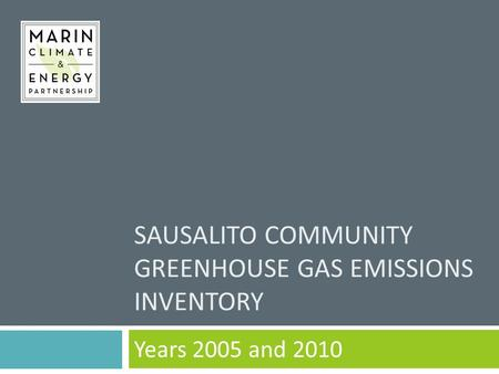 SAUSALITO COMMUNITY GREENHOUSE GAS EMISSIONS INVENTORY Years 2005 and 2010.