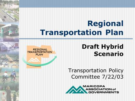 Regional Transportation Plan Draft Hybrid Scenario Transportation Policy Committee 7/22/03.