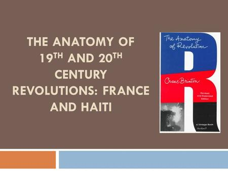 THE ANATOMY OF 19 TH AND 20 TH CENTURY REVOLUTIONS: FRANCE AND HAITI.