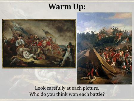 Warm Up: Look carefully at each picture. Who do you think won each battle?