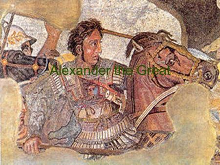 Alexander the Great. Macedonia  Located to the north of Greece  After Peloponnesian War Macedonia controls Greece.