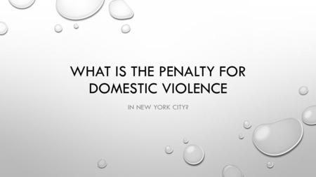 WHAT IS THE PENALTY FOR DOMESTIC VIOLENCE IN NEW YORK CITY?