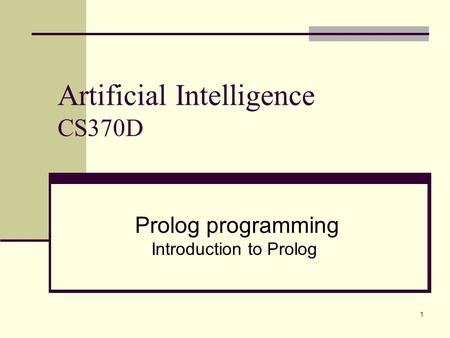 1 Artificial Intelligence CS370D Prolog programming Introduction to Prolog.