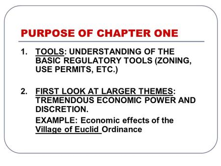 PURPOSE OF CHAPTER ONE 1.TOOLS: UNDERSTANDING OF THE BASIC REGULATORY TOOLS (ZONING, USE PERMITS, ETC.) 2.FIRST LOOK AT LARGER THEMES: TREMENDOUS ECONOMIC.