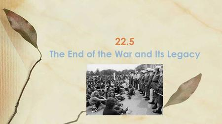 The End of the War and Its Legacy 22.5. President Nixon and Vietnamization Summer 1969-Nixon announces the first troop withdrawals from Vietnam Vietnamization.