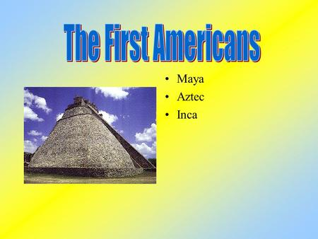 Maya Aztec Inca The first people migrated from Asia to the Americas during the last Ice Age They crossed a Land Bridge called Beringia –Siberia to Alaska.
