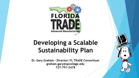 Developing a Scalable Sustainability Plan Dr. Gary Graham – Director: FL TRADE Consortium 727-791-2478.