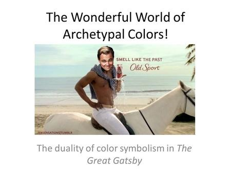 The Wonderful World of Archetypal Colors! The duality of color symbolism in The Great Gatsby.