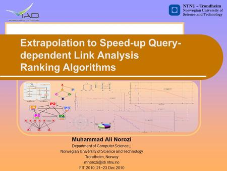 Extrapolation to Speed-up Query- dependent Link Analysis Ranking Algorithms Muhammad Ali Norozi Department of Computer Science Norwegian University of.