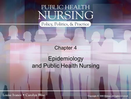 Copyright © 2008 Delmar. All rights reserved. Chapter 4 Epidemiology and Public Health Nursing.