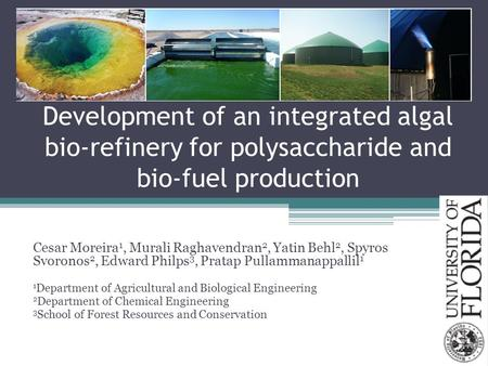 Development of an integrated algal bio-refinery for polysaccharide and bio-fuel production Cesar Moreira 1, Murali Raghavendran 2, Yatin Behl 2, Spyros.
