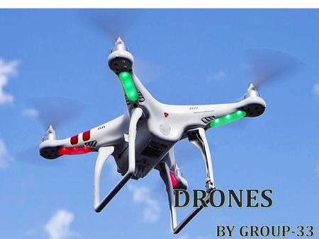 DRONES IN AERIAL SURVEILLANCE WHAT IS A DRONE ?  A drone, in a technological context, is an unmanned aircraft.  Drones are formally known as unmanned.