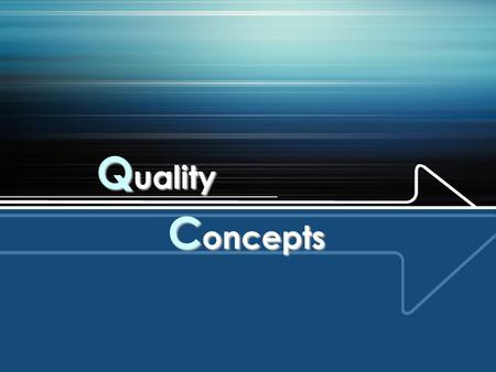 Q uality C oncepts. WHAT IS QUALITY ? 'Quality' is now a familiar word.  When most people talk about the quality of an object, or service, they are normally.
