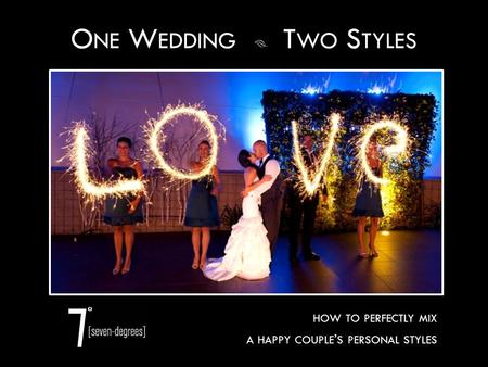O NE W EDDING  T WO S TYLES HOW TO PERFECTLY MIX A HAPPY COUPLE ' S PERSONAL STYLES.