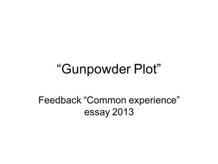 """Gunpowder Plot"" Feedback ""Common experience"" essay 2013."