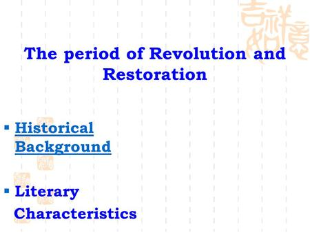 The period of Revolution and Restoration  Historical Background Historical Background  Literary Characteristics.